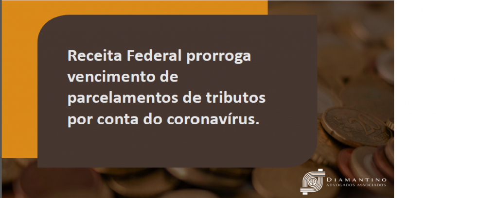 Receita Federal prorroga vencimento de parcelamentos de tributos por conta do coronavírus